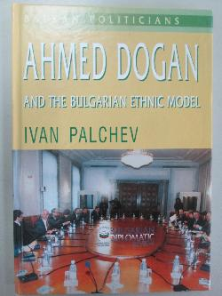 Ahmed Dogan: And the Bulgarian ethnic model, 	Ivan Palchev