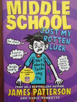 Middle School: Just My Rotten Luck, James Patterson, Chris Tebbetts