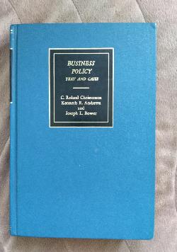 Business Policy Text and Cases, C. Roland Christensen, Kennet Andrews, Joseph Bower