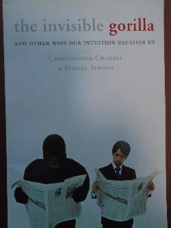 The Invisible Gorilla: And Other Ways Our Intuition Deceives Us, Christopher Chabris