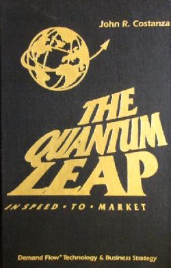 The Quantum Leap: In Speed to Market , John R. Costanza