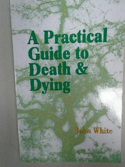 A practical Guide to Death & Dying, J.White