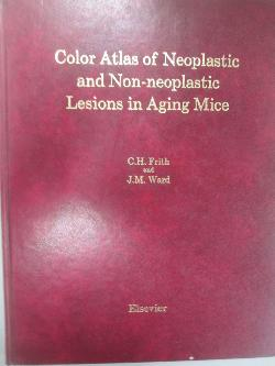 Color Atlas of Neoplastic and Non - neoplastic Lesions in Aging Mice, C.H. Frith, J.M. Ward