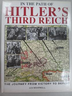 In the path of Hitler s third reich. The journey from victory to defeat, Ian Westwell