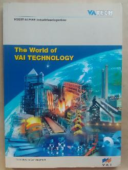 The World of Val Technology. Technology Is Our Trademark. , VOEST - AlPINE INDUSTRIENLAGBAU