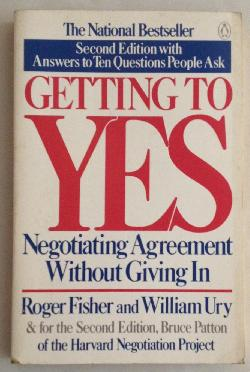 Getting to Yes: How to Negotiate Agreement Without Giving in, Roger Fisher