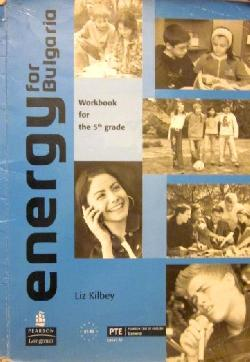Energy for Bulgaria. Workbook for the 5th grade , Liz Kilbey