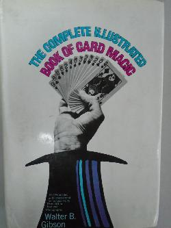 The Complete Illustrated Book of Card Magic: The Principles and Professional Techniques Fully Revealed in Text and Photographs, Walter Brown, Gibson