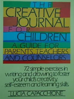 The Creative Journal for Children A Guide for Parents, Teachers and Counselors, Lucia Capacchione