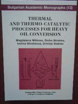 Thermal and thermo-catalytic processes for heavy oil conversion, Magdalena Mitkova, Dicho Stratiev,. Ivelina Shishkova, Dimitar Dobrev