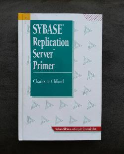 Sybase Replication Server Primer , Charles B. Clifford