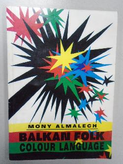 Balkan folk Colour language. Significance of colour in Balkan folklore: mariage and burial, Mony Almalech