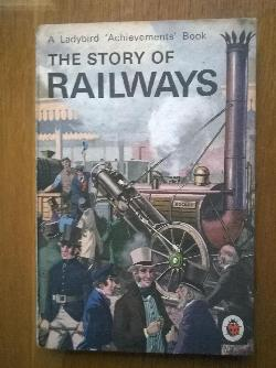 THE STORY OF RAILWAYS / A Ladybird' Achievements' Book /, by RICHARD BOWOODP