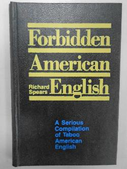 Forbidden American English. A Serious Compilation of Taboo American English, Richard Spears