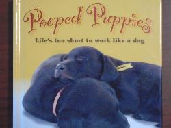 Pooped Puppies: Life's Too Short to Work Like a Dog,