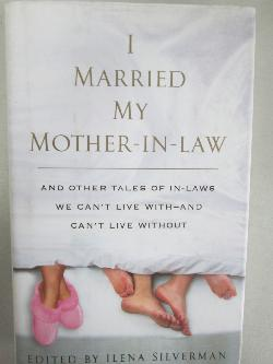 I married my mother - in - law. And other tales of in - laws we can t live with - and can t live without, колектив