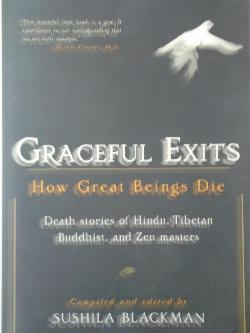 Graceful Exits: How Great Beings Die (Death stories of Hindu, Tibetan Buddhist, and Zen masters), Sushila Blackman