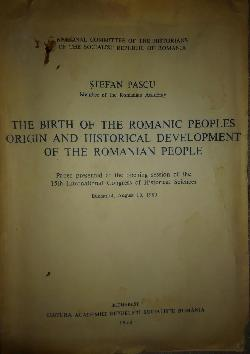 The birt of the romanic peoples orgin and Historikal development of the romain people, Stefan Pascu
