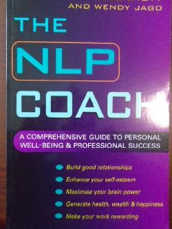 The NLP Coach: A Comprehensive Guide to Personal Well-Being and Professional Success, Wendy Jago, Ian McDermott
