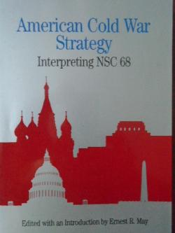 American Cold War Strategy: Interpreting NSC 68 , Ernest R. May