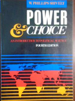 Power & Choice: An Introduction to Political Science, W. Phillips Shively