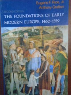 The Foundations of Early Modern Europe, 1460-1559,  Eugene F. Rice Jr., Anthony Grafton