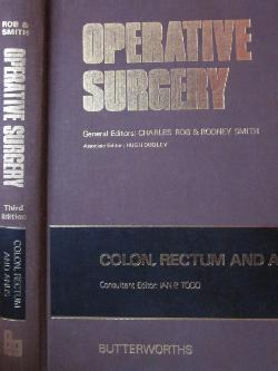 Operative Surgery: Colon, Rectum and Anus  , Charles Rob, Rodney Smith, Ian Todd