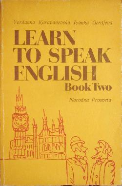 Learn to Speak English. Book 2 , Maria Yakovova, Yordanka Karavanevska
