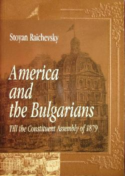 America and the Bulgarians. Till the Constituent Assembly of 1879 , Stoyan Raichevsky