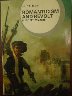 Romanticism and Revolt: Europe, 1815-1848, J.l. Talmon