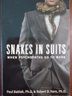Snakes in Suits: When Psychopaths Go to Work , Dr. Paul Babiak, Dr. Robert D. Hare