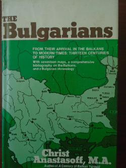 The Bulgarians. From their arrival in the Balkans to modern times: thirteen centuries of history, Christ Anastasoff
