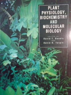 Plant Physiology, Biochemistry and Molecular Biology, David T. Dennis, David H. Turpin