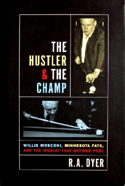 The Hustler & The Champ: Willie Mosconi, Minnesota Fats, and the Rivalry that Defined Pool  , R. A. Dyer