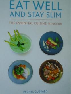Eat Well and Stay Slim: The Essential Cuisine Minceur , Michel Guerard