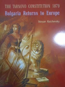 The Tarnovo Constitution 1879. Bulgaria returns to Europe, Stoyan Raichevsky