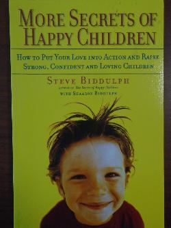 More Secrets of Happy Children,  Steve Biddulph  (Author), Shaaron Biddulph (Contributor)