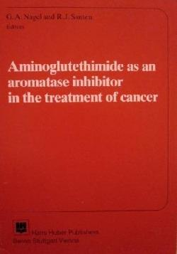 Aminoglutethimide as an aromatase inhibitor in the treatment of cancer , G. A. Nagel, R. J. Santen
