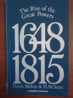 The Rise of the Great Powers 1648 - 1815, Derek Mckay;H.M. Scott;D Mckay